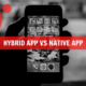 Native App Vs Hybrid App - Meaning and Difference Explained